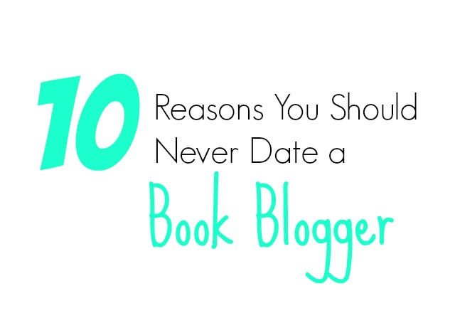 10 Reasons You Should Never Date a Book Blogger
